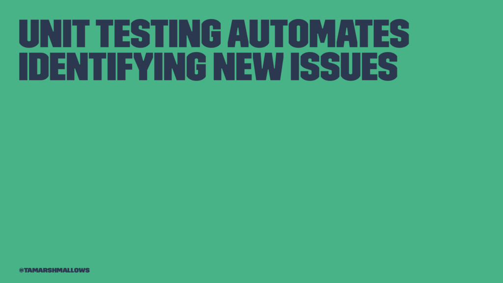 Unit testing automates identifying new issues @...
