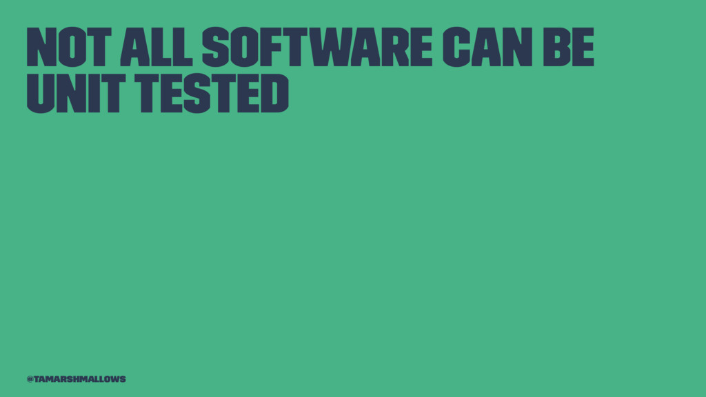 Not all software can be unit tested @tamarshmal...