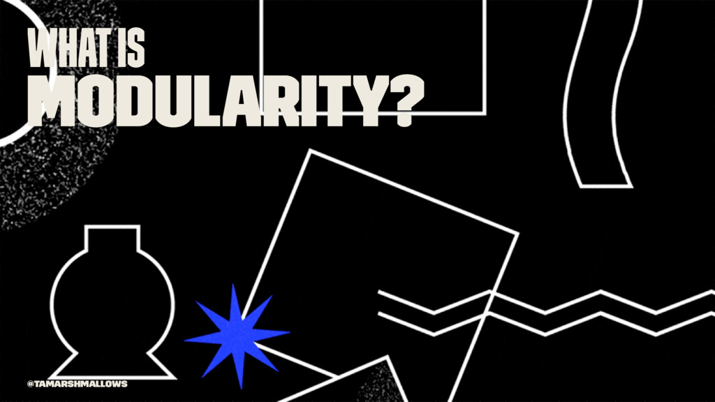 What is modularity? @tamarshmallows
