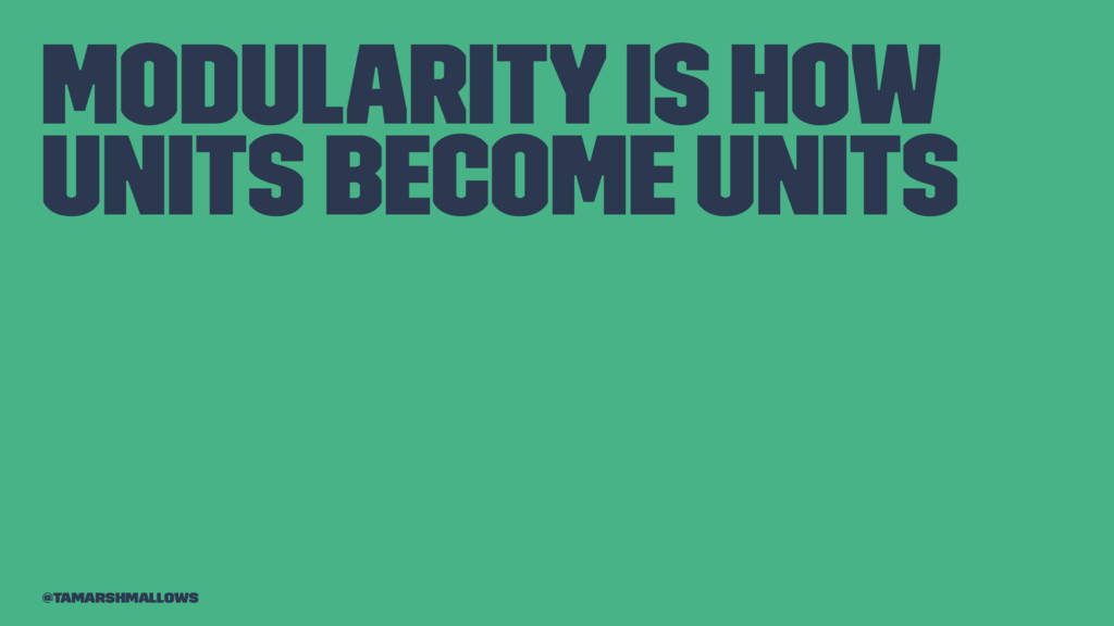 Modularity is how units become units @tamarshma...