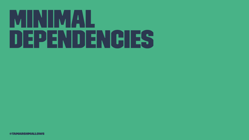 Minimal dependencies @tamarshmallows