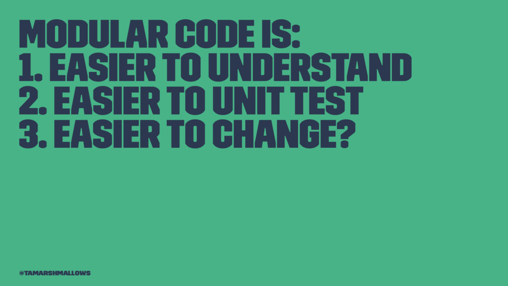 Modular code is: 1. Easier to understand 2. Eas...