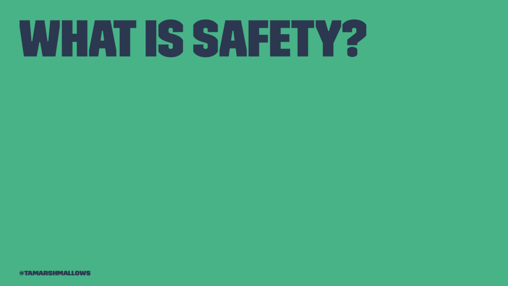 What is safety? @tamarshmallows