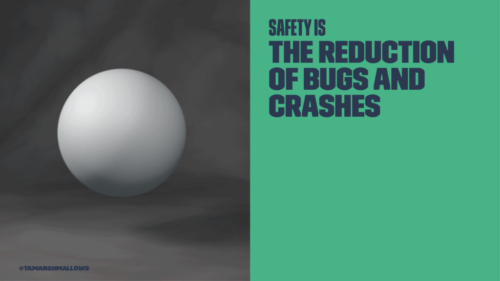 Safety is the reduction of bugs and crashes @ta...