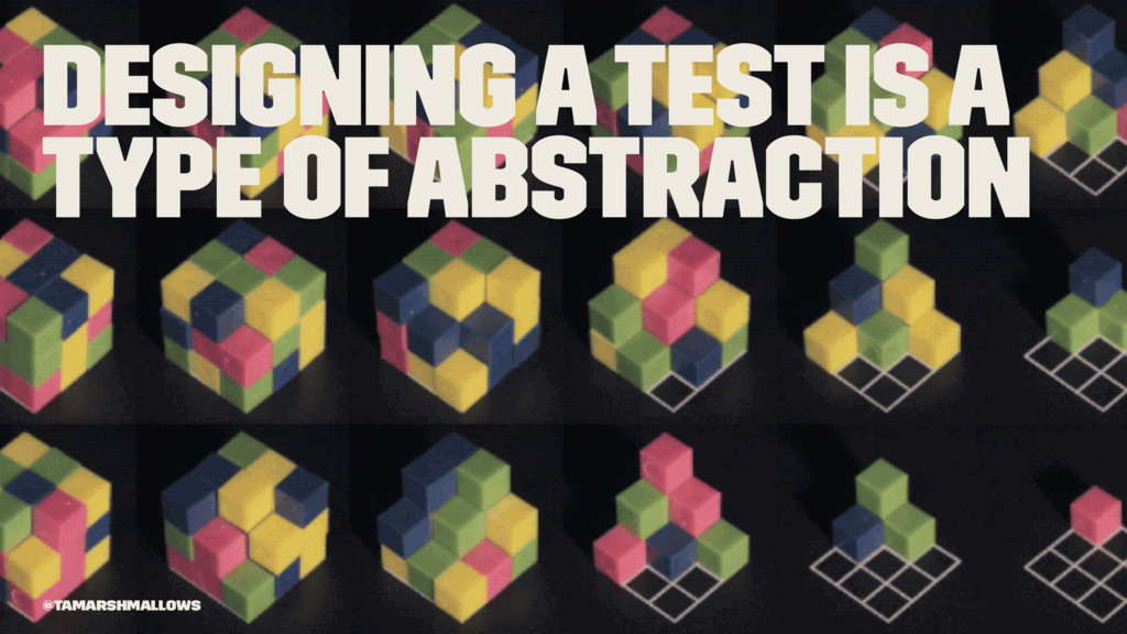 Designing a test is a type of abstraction @tama...