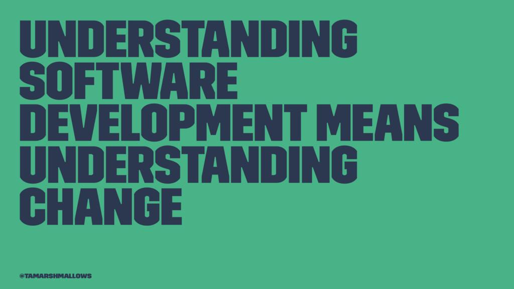 Understanding software development means unders...