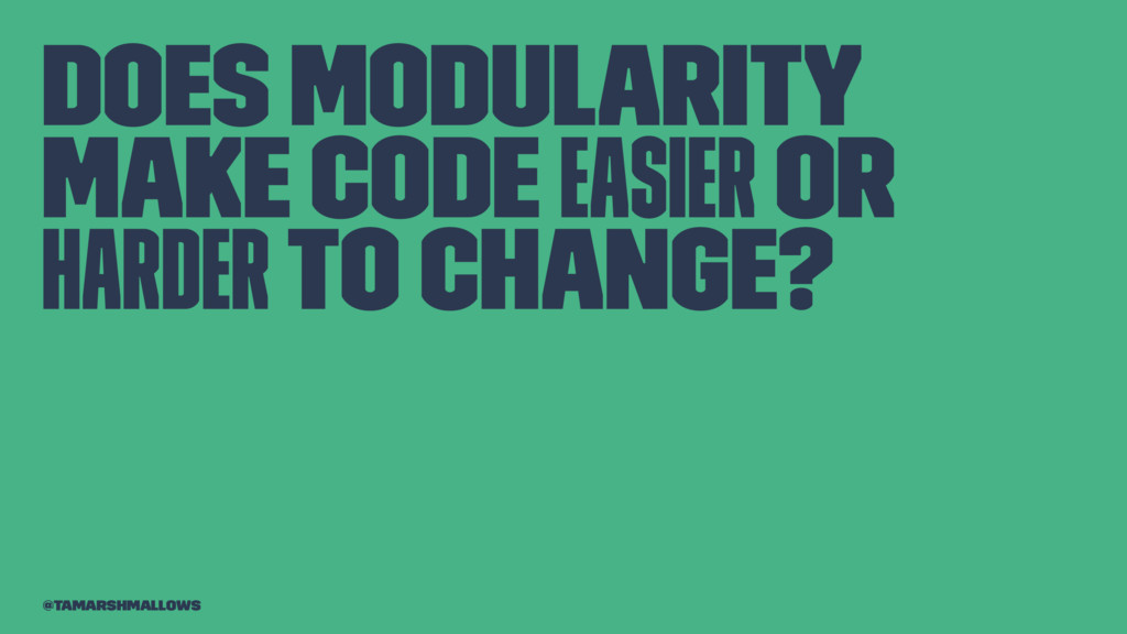 Does modularity make code easier or harder to c...