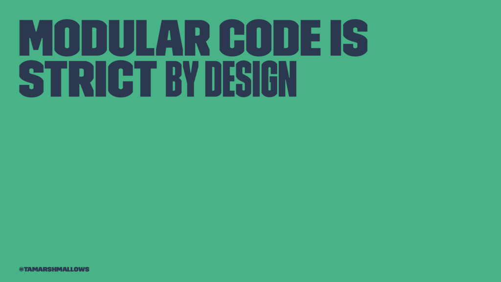 Modular code is strict by design @tamarshmallows