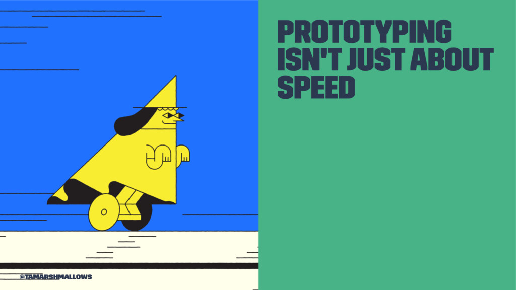 Prototyping isn't just about speed @tamarshmall...