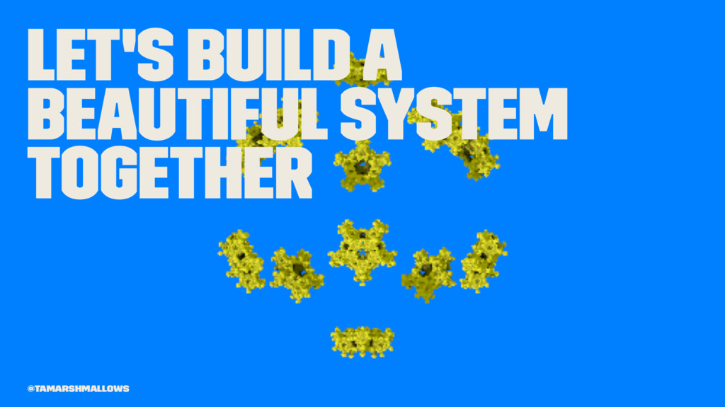 Let's build a beautiful system together @tamars...