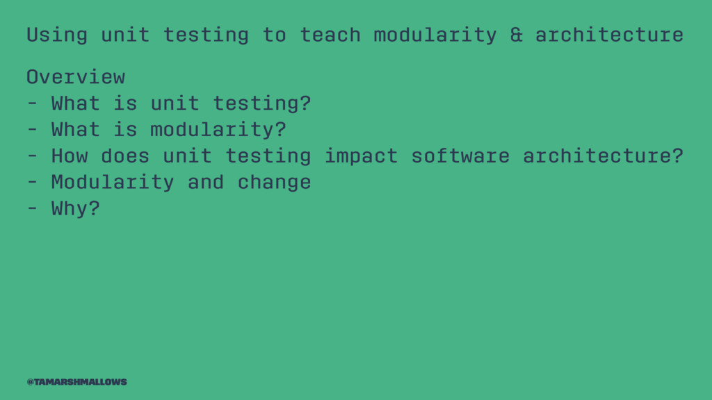 Using unit testing to teach modularity & archit...