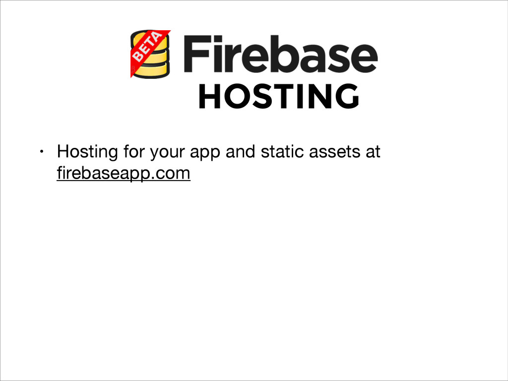 HOSTING • Hosting for your app and static asset...