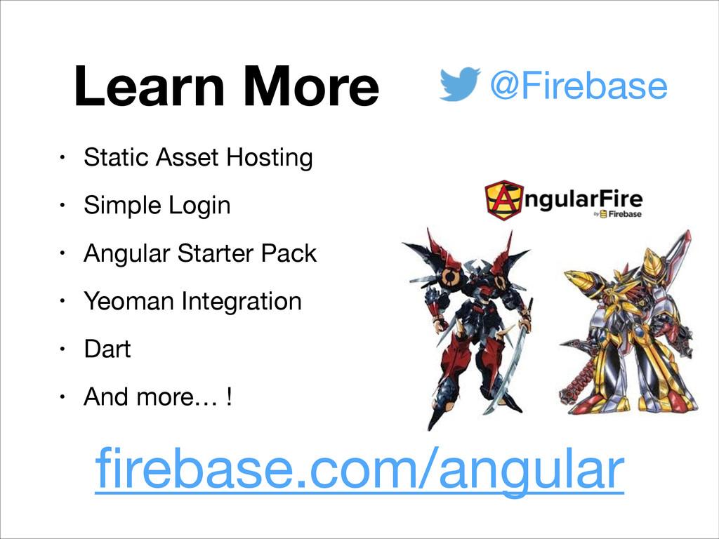 Learn More firebase.com/angular • Static Asset H...