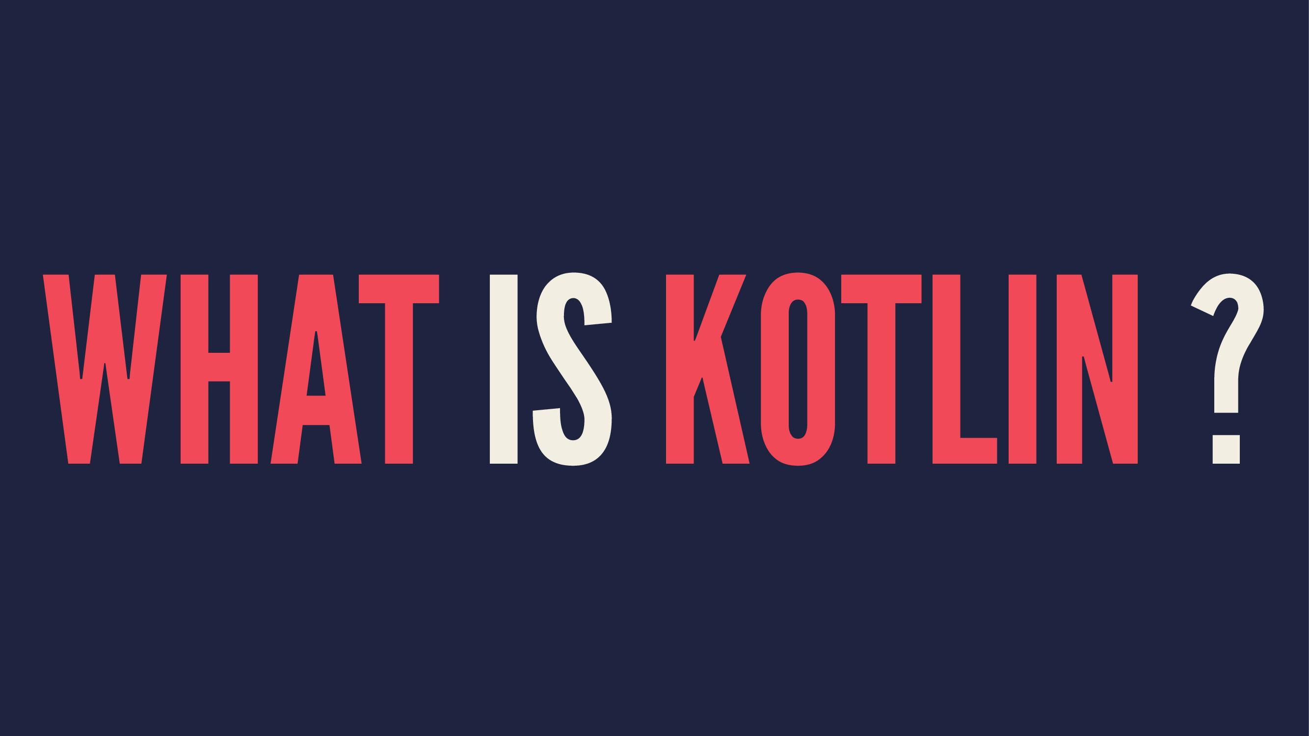 WHAT IS KOTLIN ?