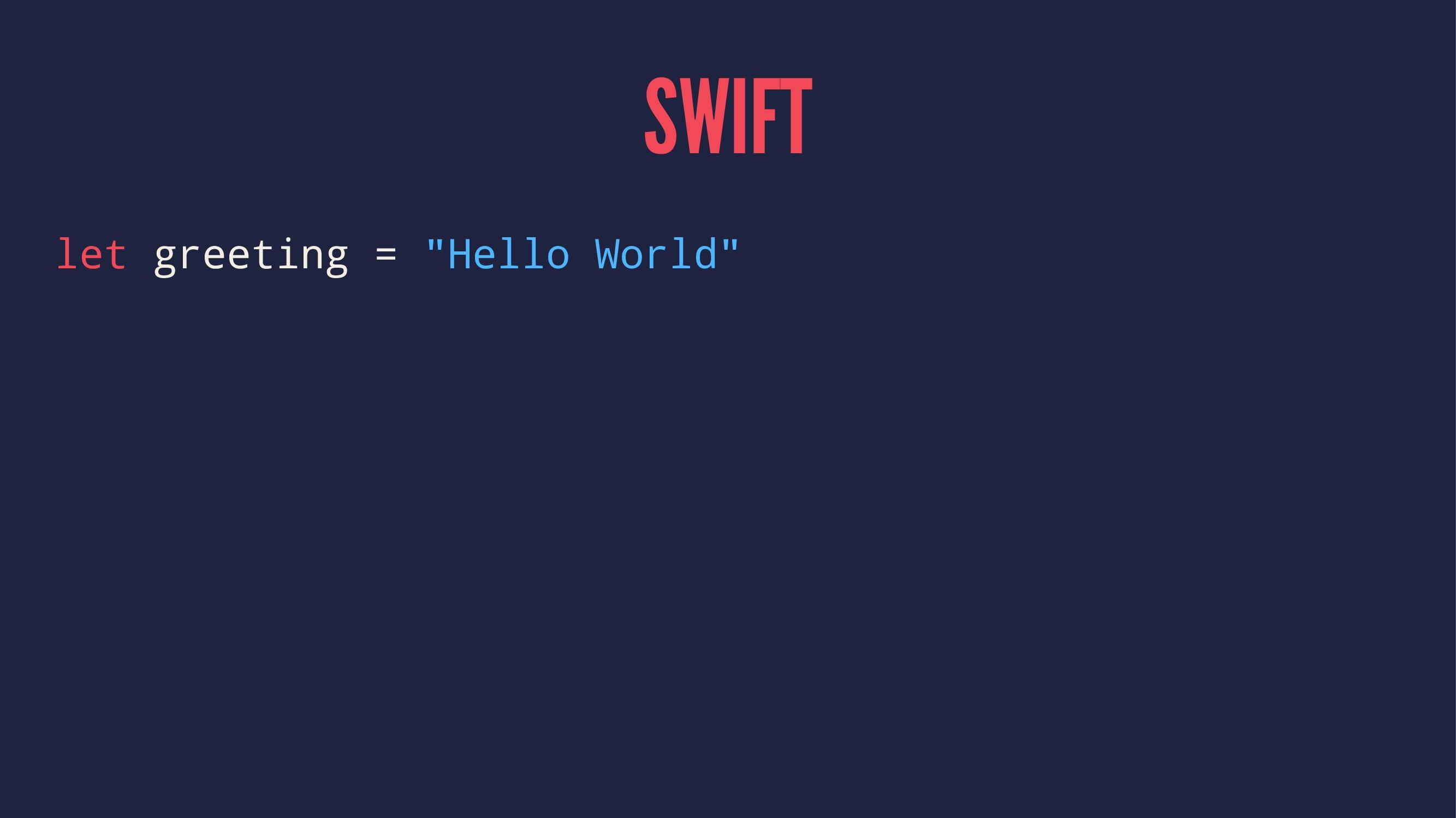 "SWIFT let greeting = ""Hello World"""