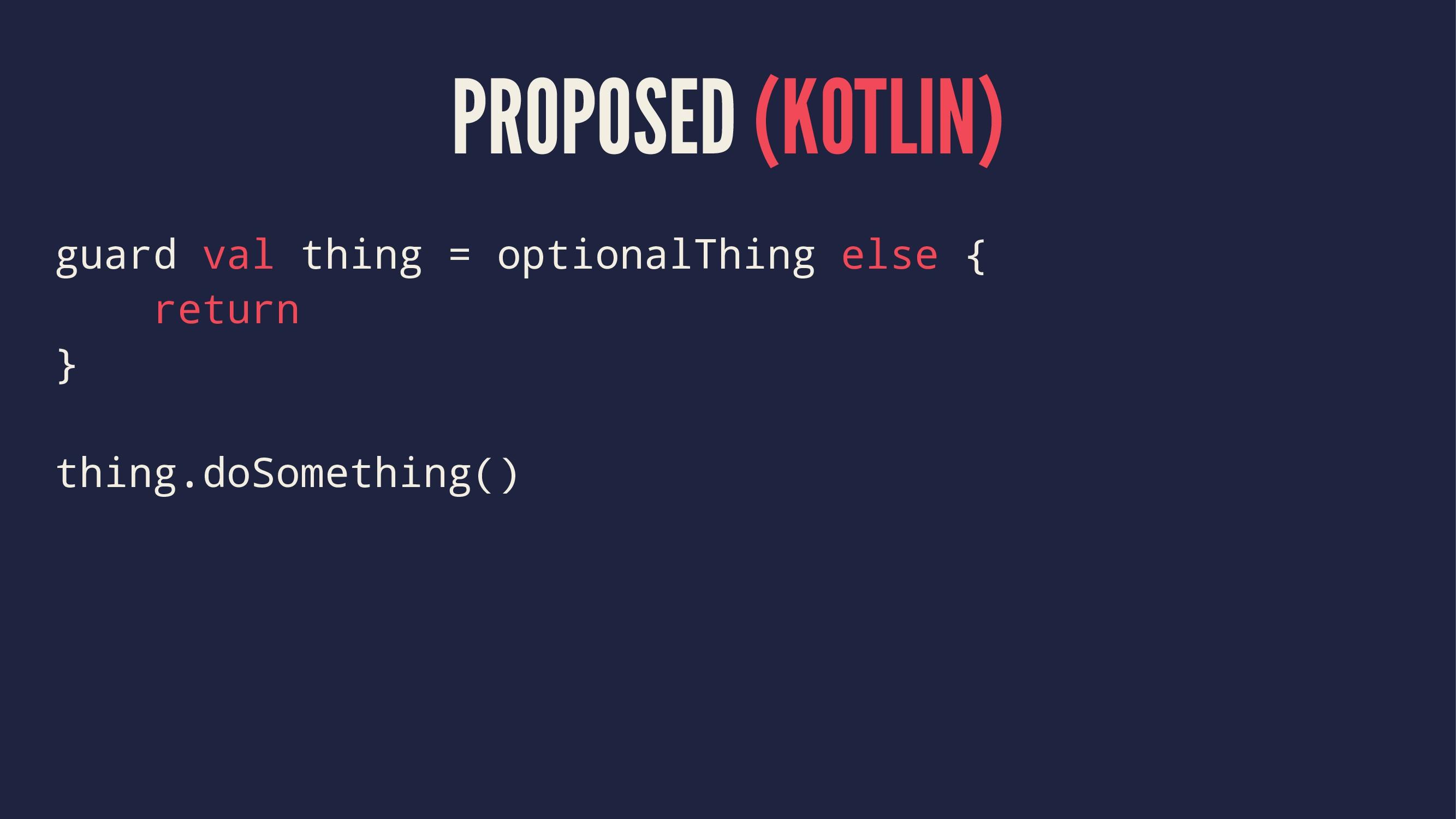 PROPOSED (KOTLIN) guard val thing = optionalThi...