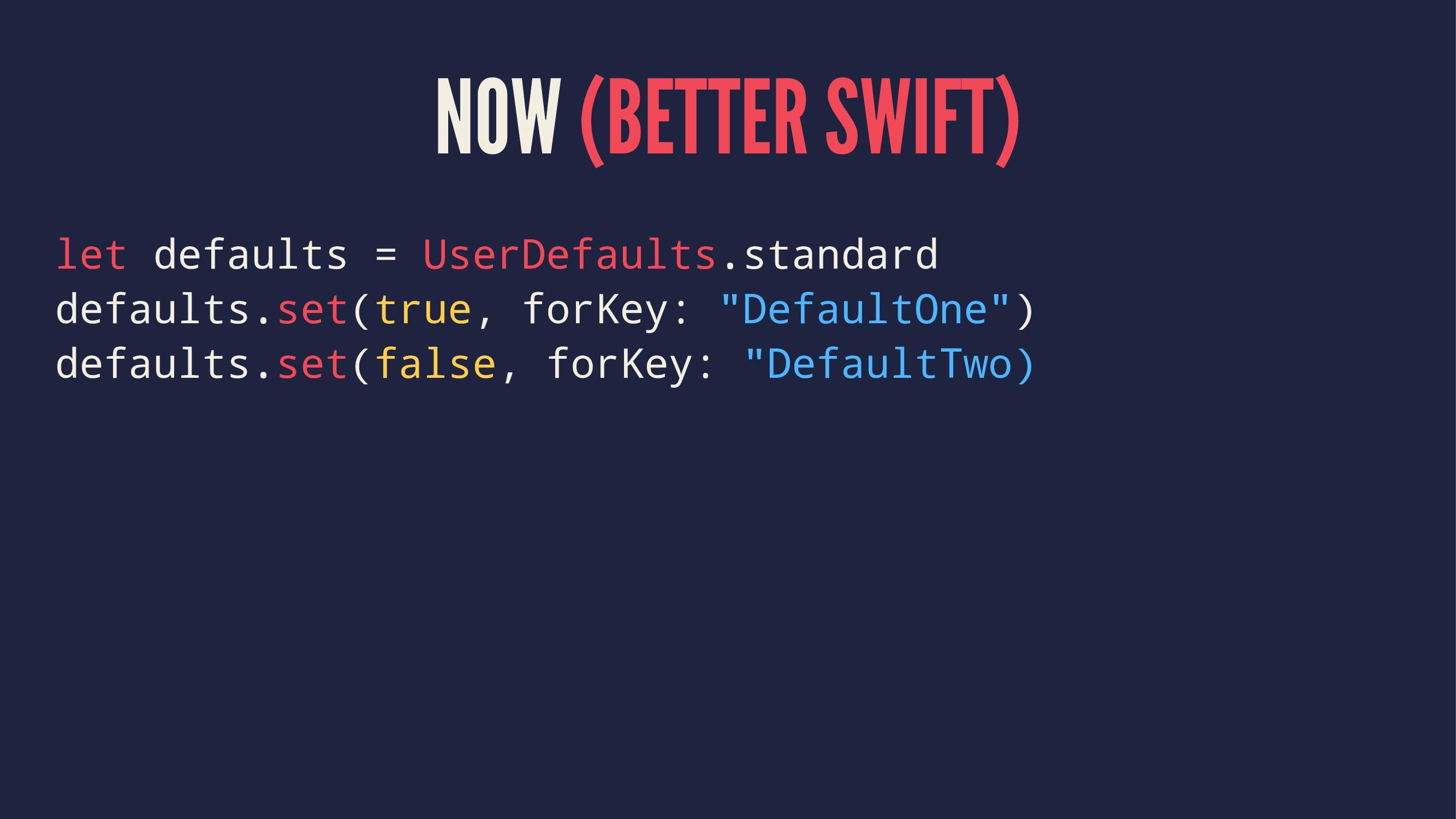NOW (BETTER SWIFT) let defaults = UserDefaults....