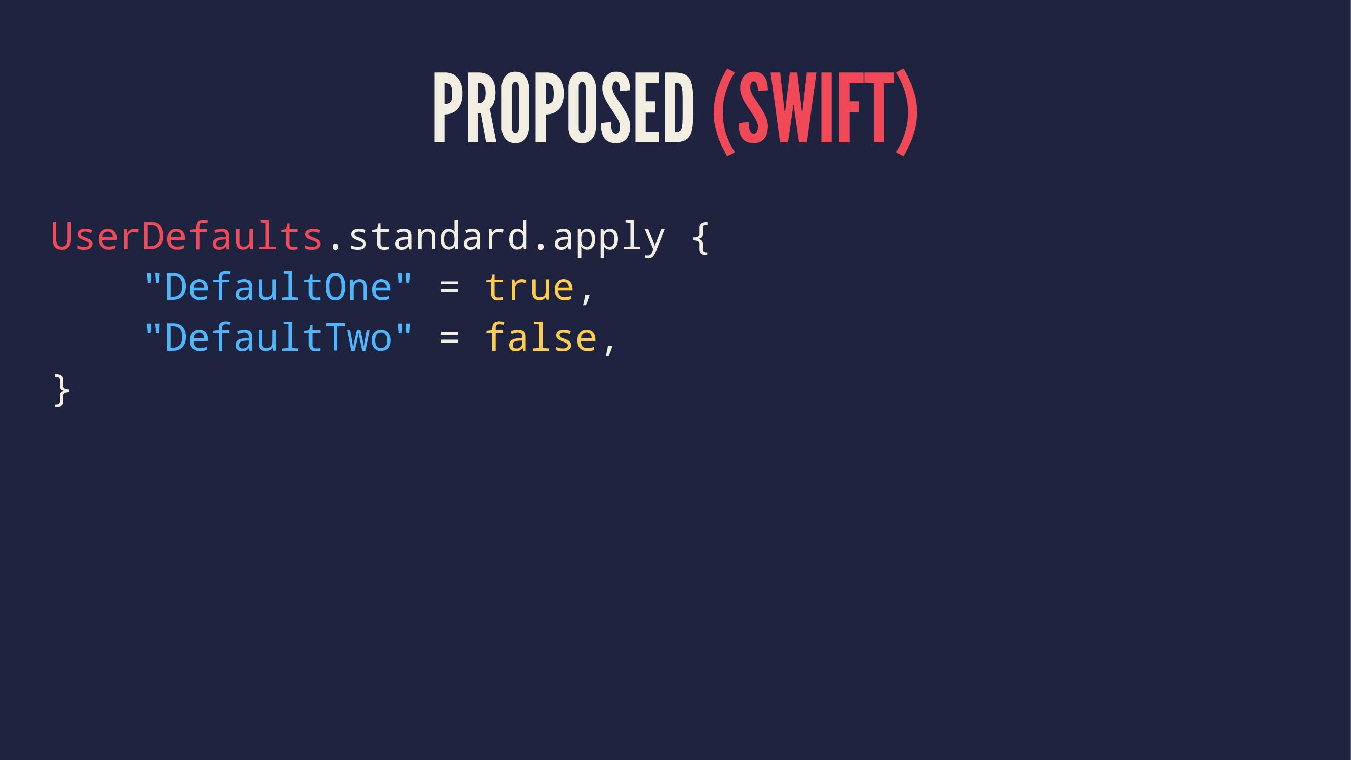 PROPOSED (SWIFT) UserDefaults.standard.apply { ...