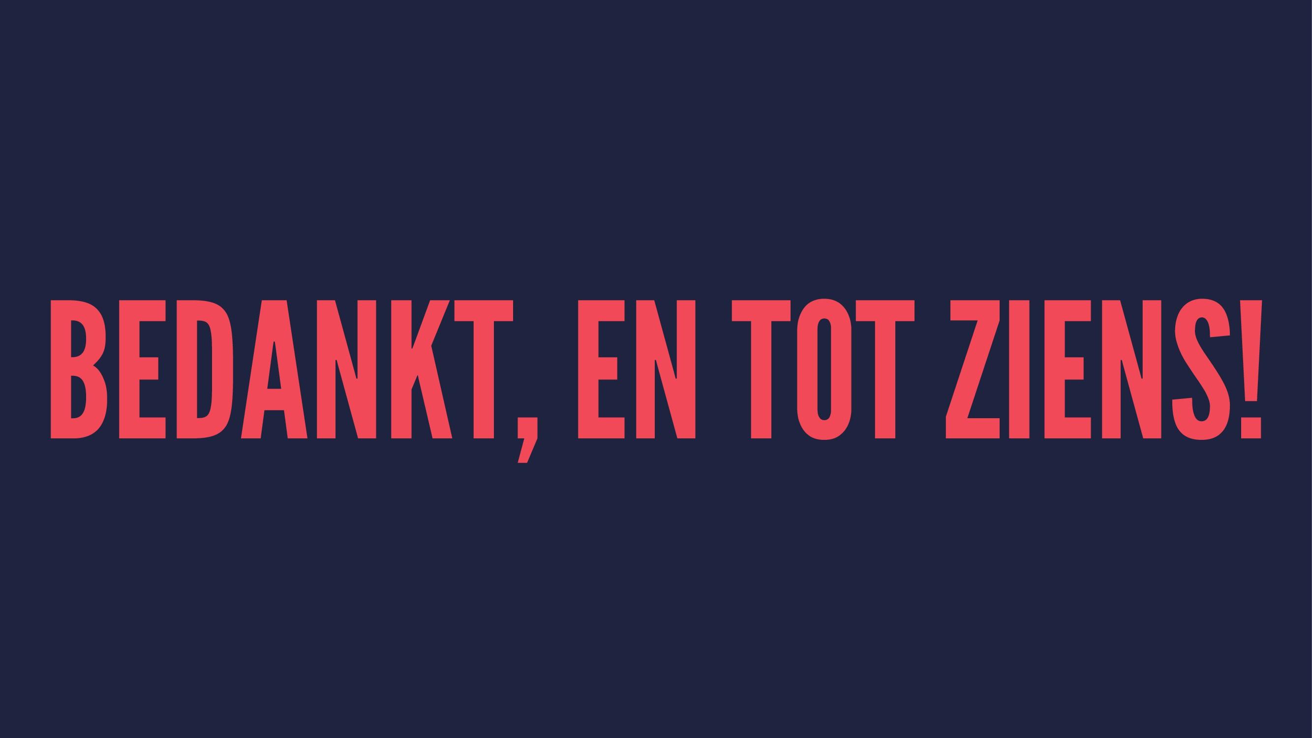 BEDANKT, EN TOT ZIENS!