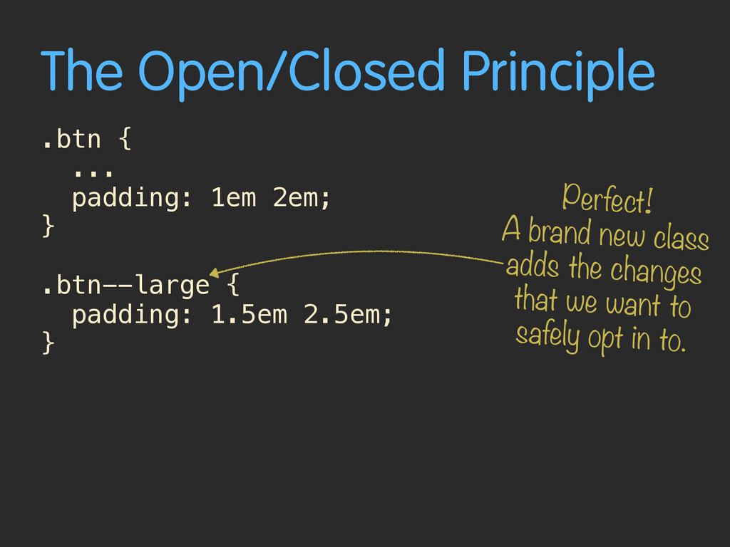The Open/Closed Principle .btn { ... padding: 1...