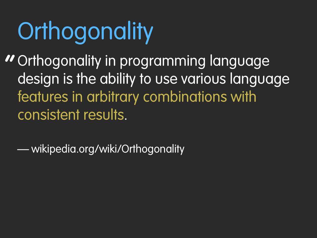 """ Orthogonality Orthogonality in programming la..."