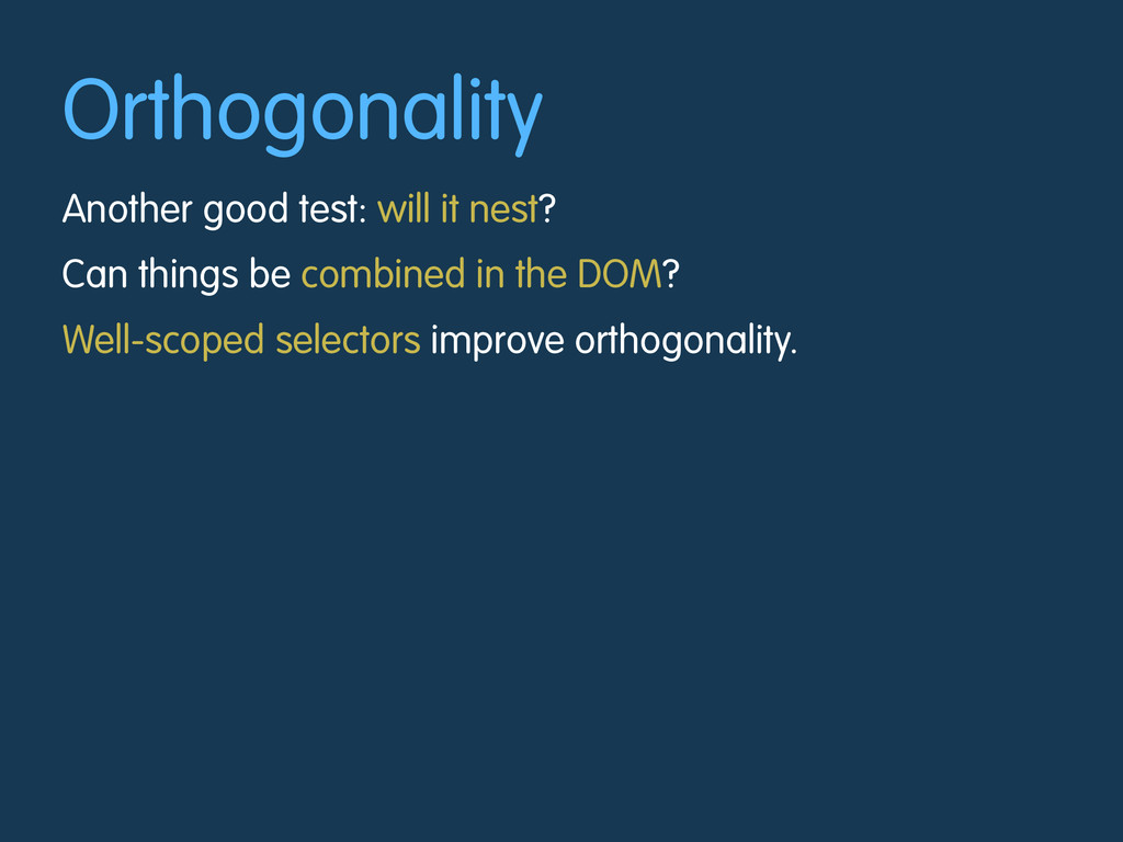 Orthogonality Another good test: will it nest? ...