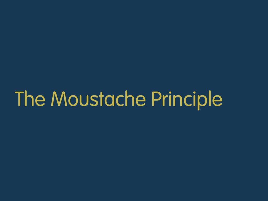 The Moustache Principle