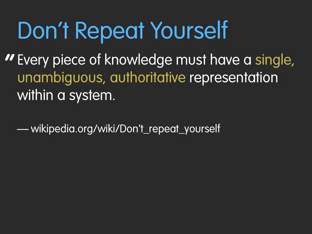 """ Don't Repeat Yourself Every piece of knowledg..."