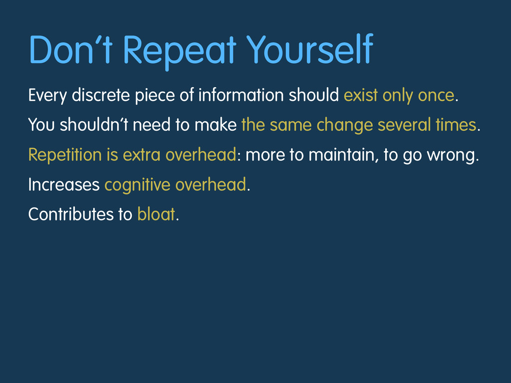 Don't Repeat Yourself Every discrete piece of i...