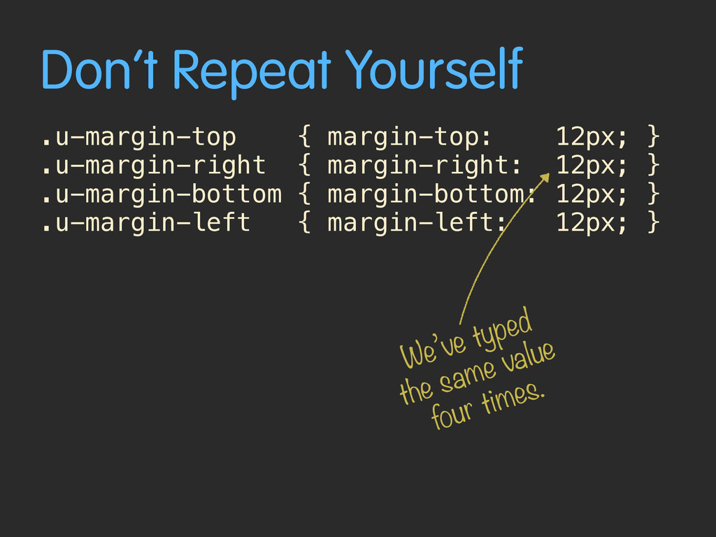 Don't Repeat Yourself .u-margin-top { margin-to...