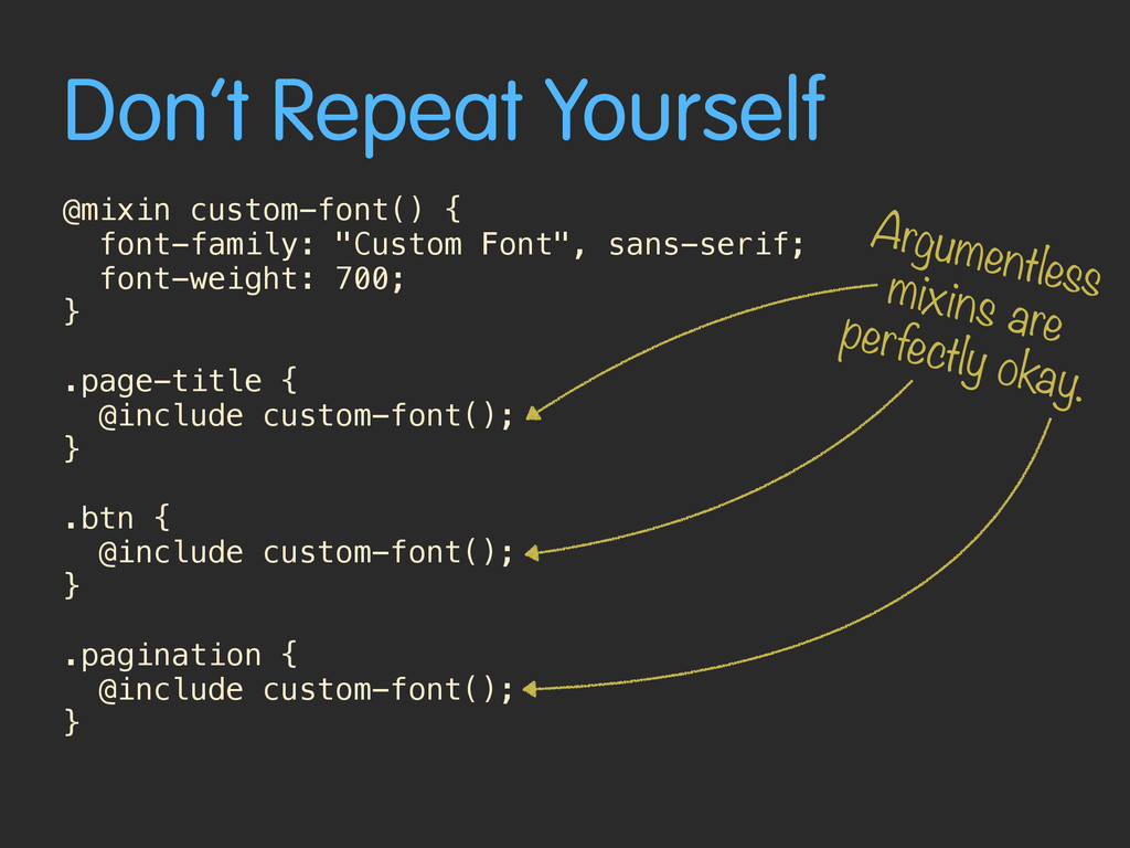 Don't Repeat Yourself @mixin custom-font() { fo...
