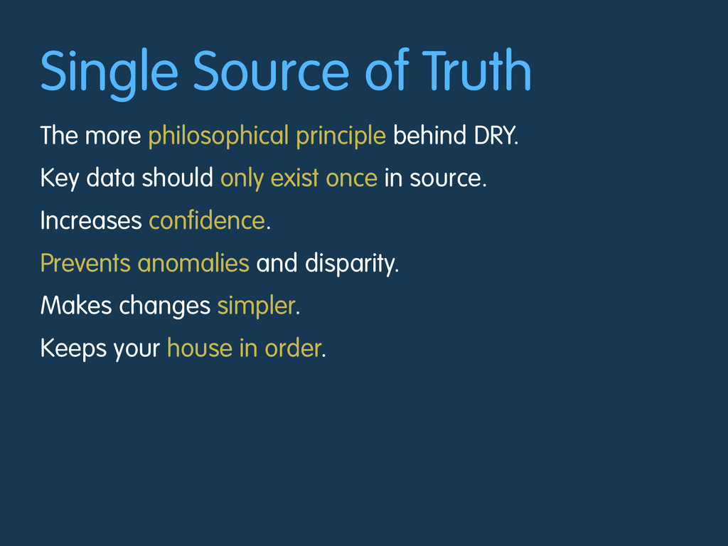 Single Source of Truth The more philosophical p...
