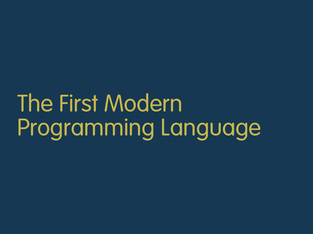 The First Modern Programming Language