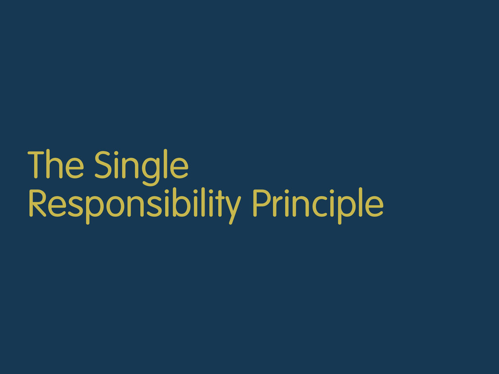 The Single Responsibility Principle