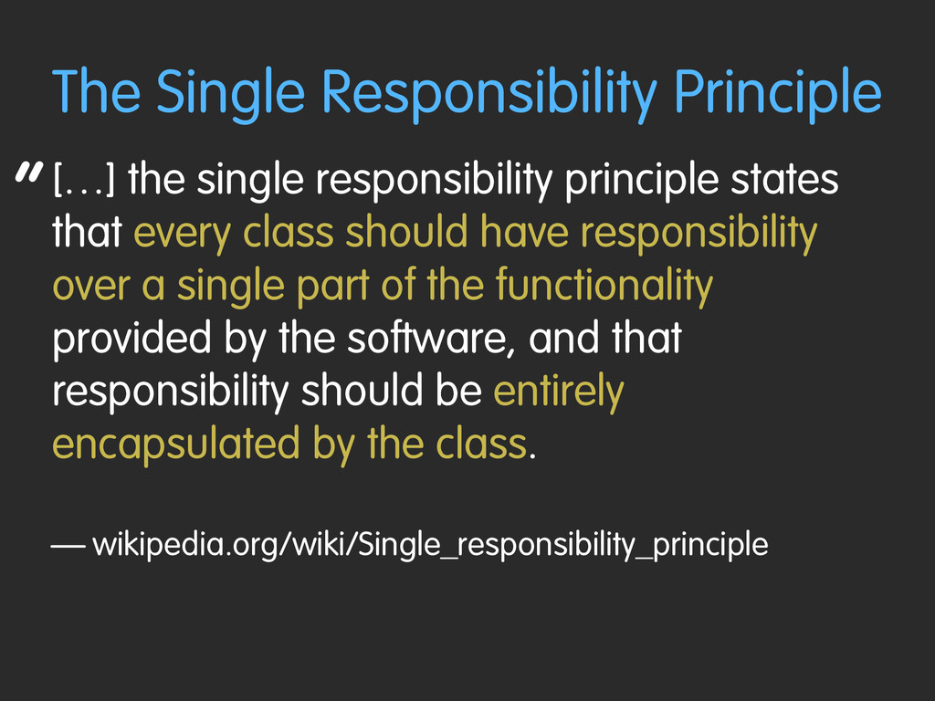 """ The Single Responsibility Principle […] the s..."