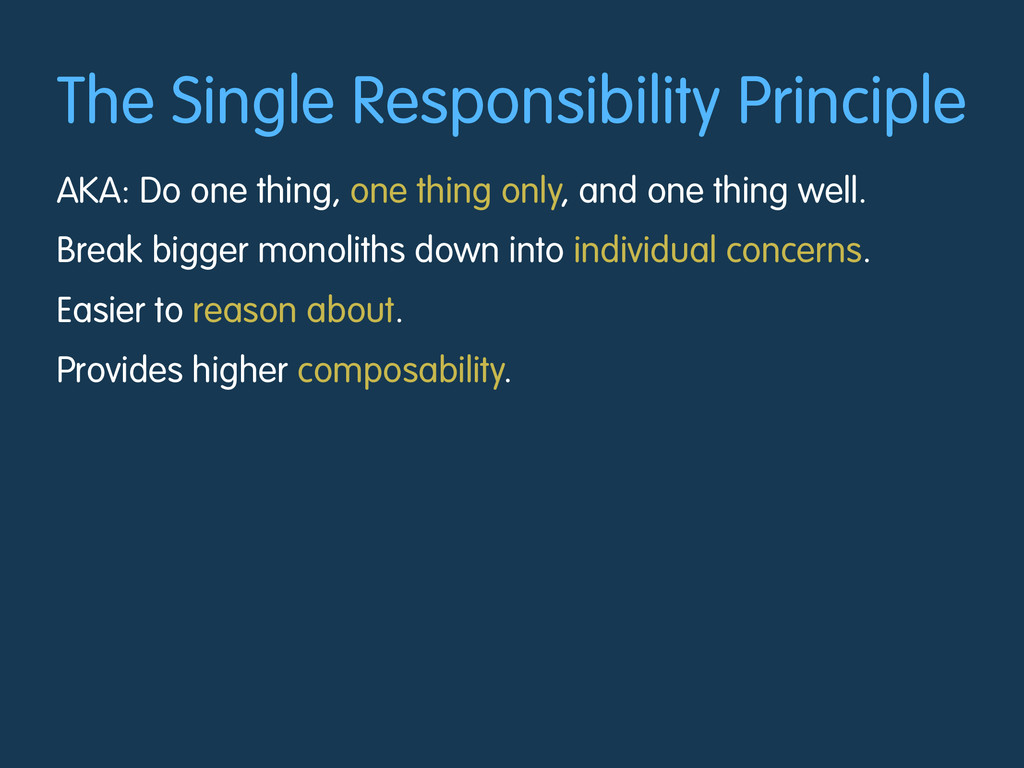 The Single Responsibility Principle AKA: Do one...