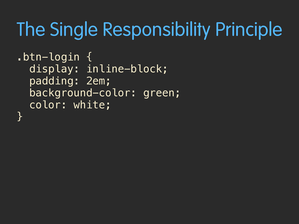 The Single Responsibility Principle .btn-login ...