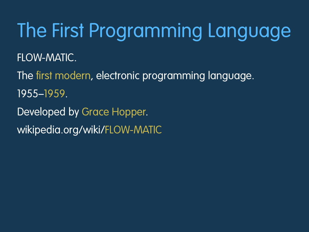 The First Programming Language FLOW-MATIC. The ...