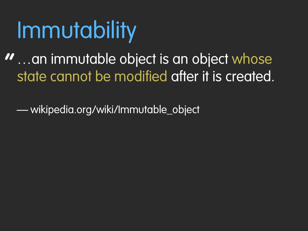 """ Immutability …an immutable object is an objec..."