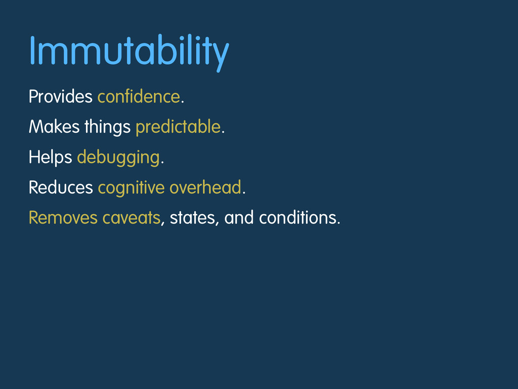 Immutability Provides confidence. Makes things ...
