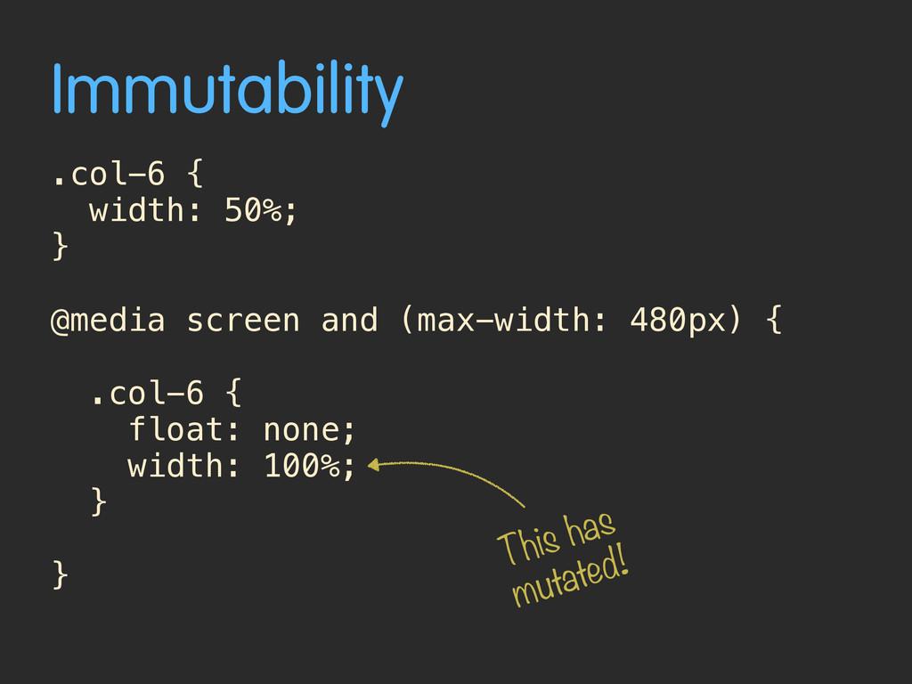 Immutability .col-6 { width: 50%; } @media scre...