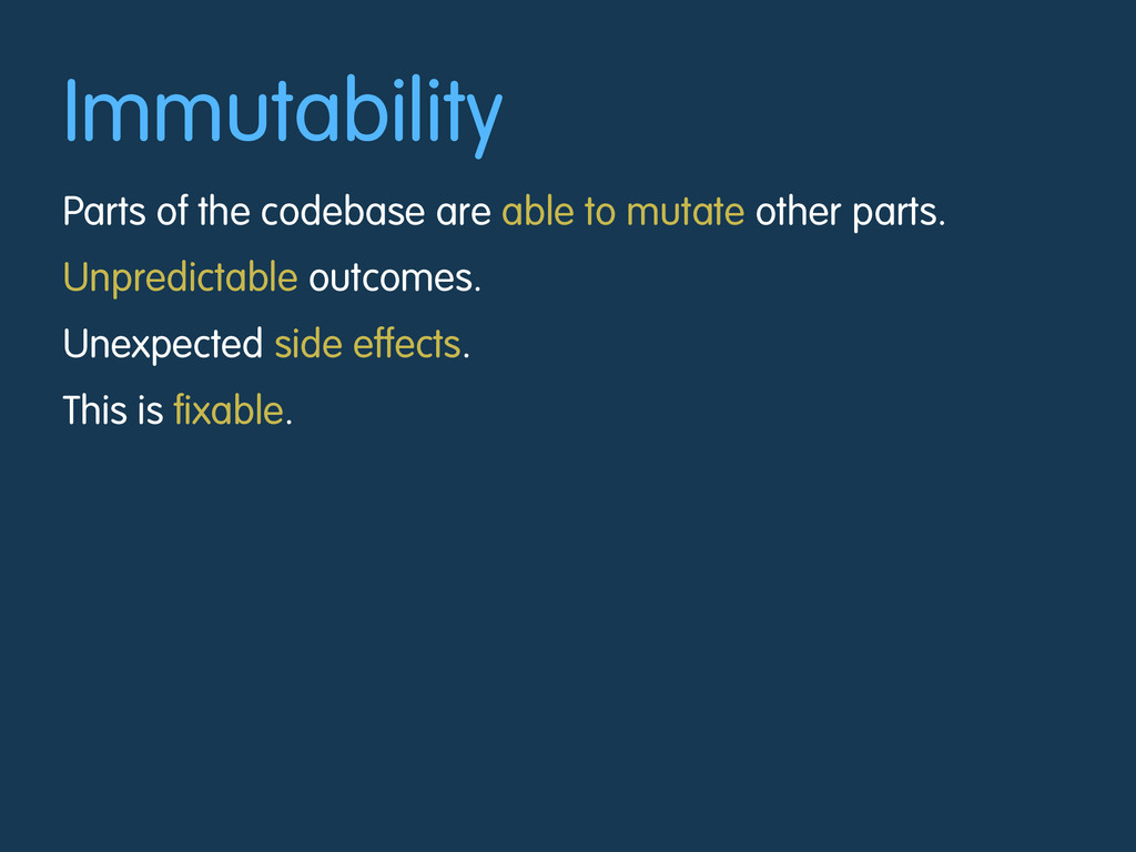 Immutability Parts of the codebase are able to ...