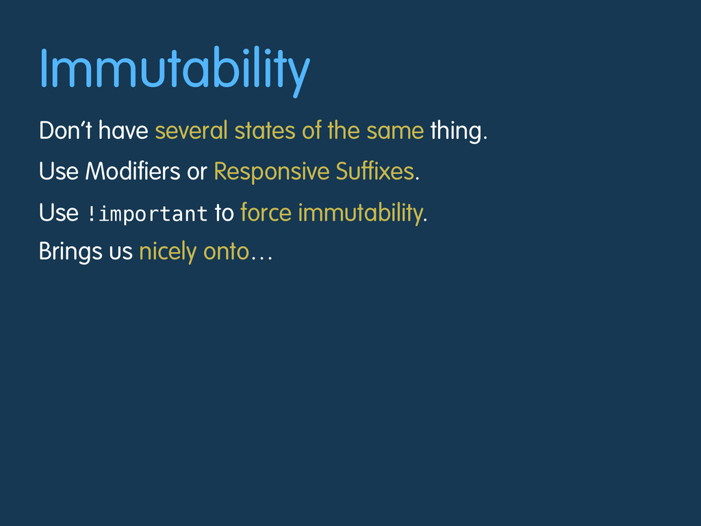 Immutability Don't have several states of the s...