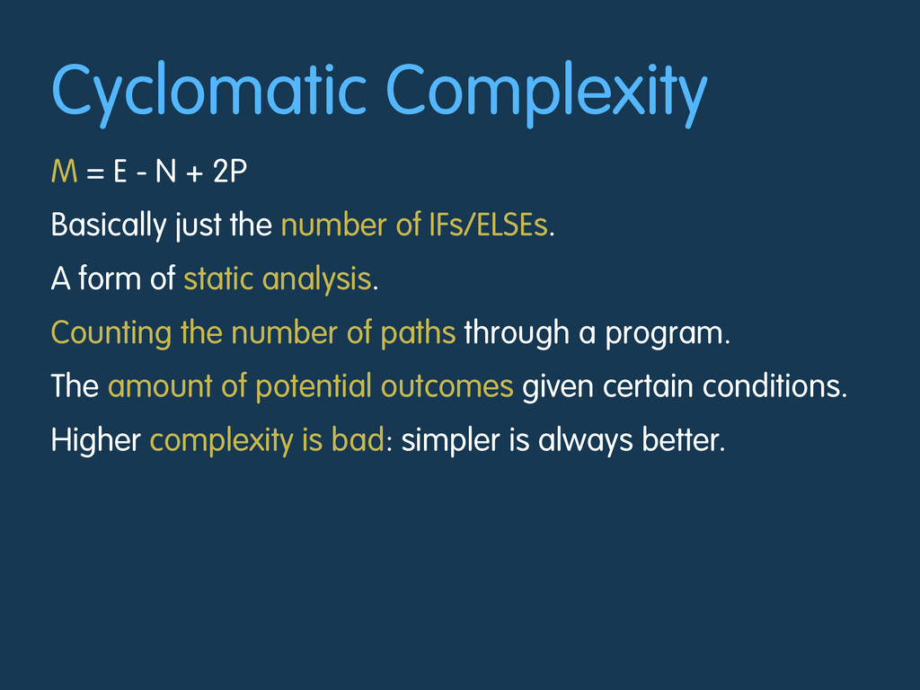 Cyclomatic Complexity M = E - N + 2P Basically ...