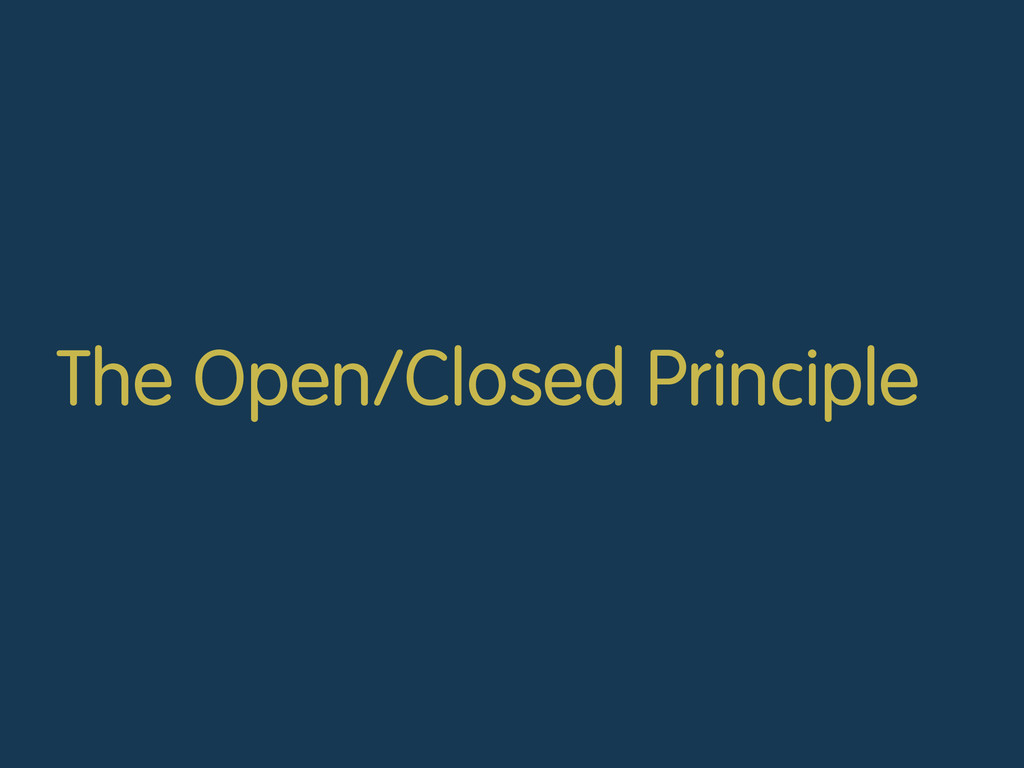 The Open/Closed Principle