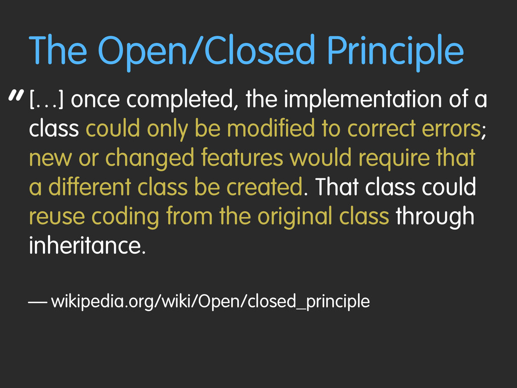 """ The Open/Closed Principle […] once completed,..."