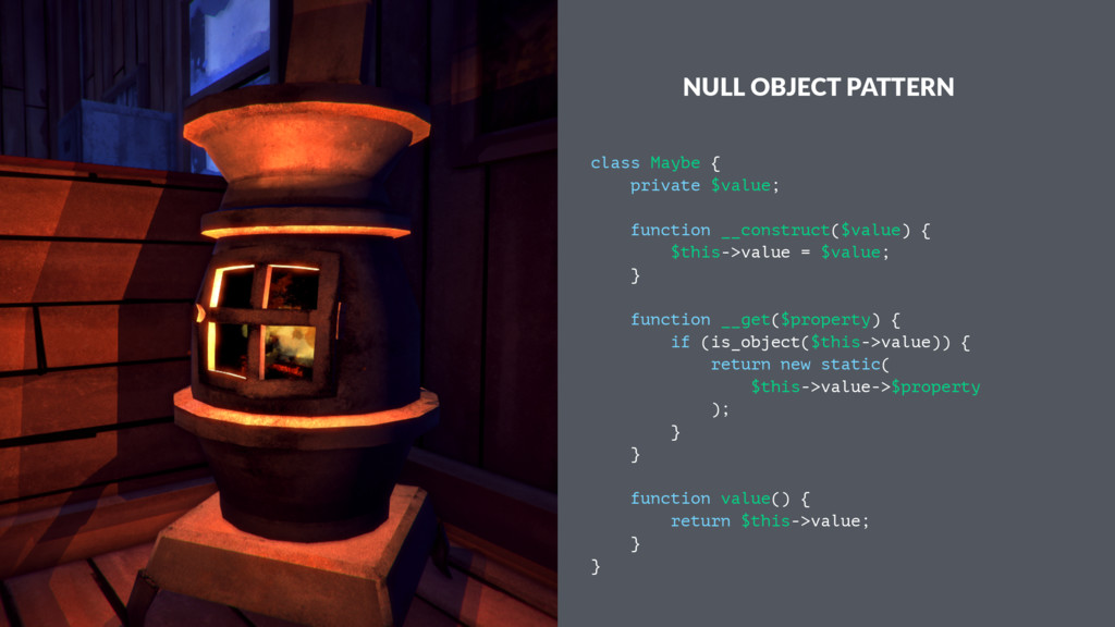 NULL OBJECT PATTERN class Maybe { private $valu...