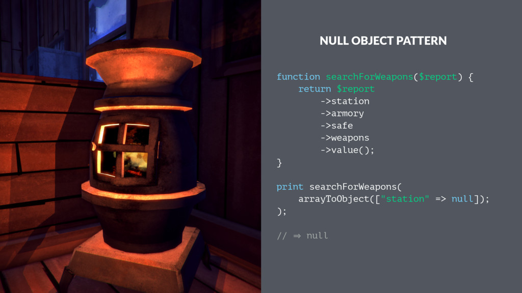 NULL OBJECT PATTERN function searchForWeapons($...