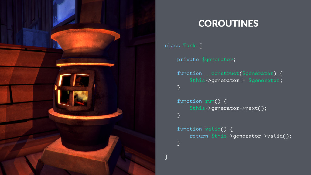 COROUTINES class Task { private $generator; fun...