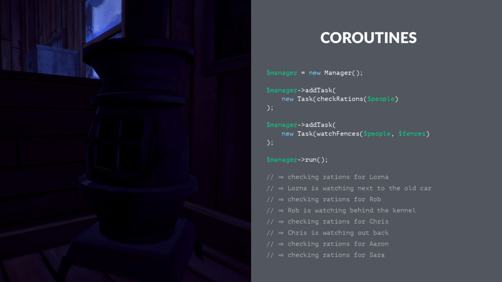 COROUTINES $manager = new Manager(); $manager->...